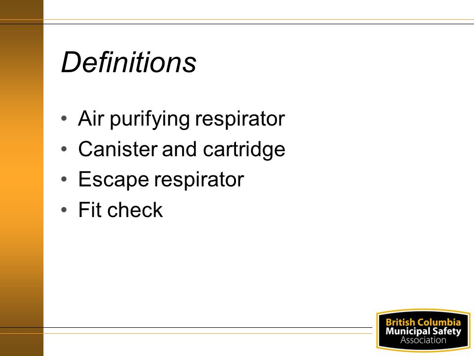 Definitions Air purifying respirator Canister and cartridge Escape respirator Fit check
