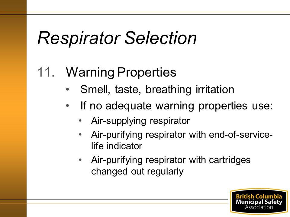 Respirator Selection 11.Warning Properties Smell, taste, breathing irritation If no adequate warning properties use: Air-supplying respirator Air-puri