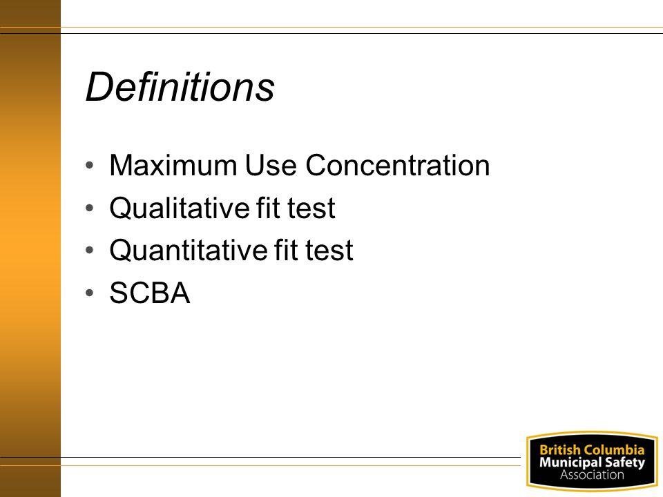Definitions Maximum Use Concentration Qualitative fit test Quantitative fit test SCBA
