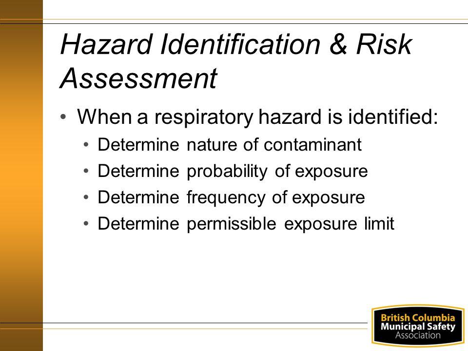 Hazard Identification & Risk Assessment When a respiratory hazard is identified: Determine nature of contaminant Determine probability of exposure Det