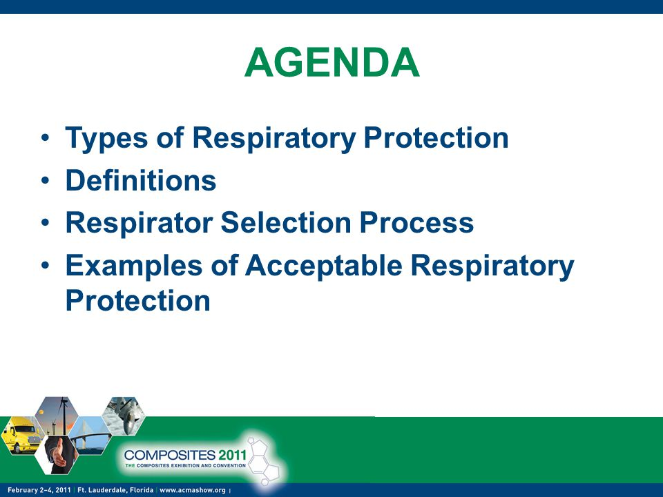 AGENDA Types of Respiratory Protection Definitions Respirator Selection Process Examples of Acceptable Respiratory Protection