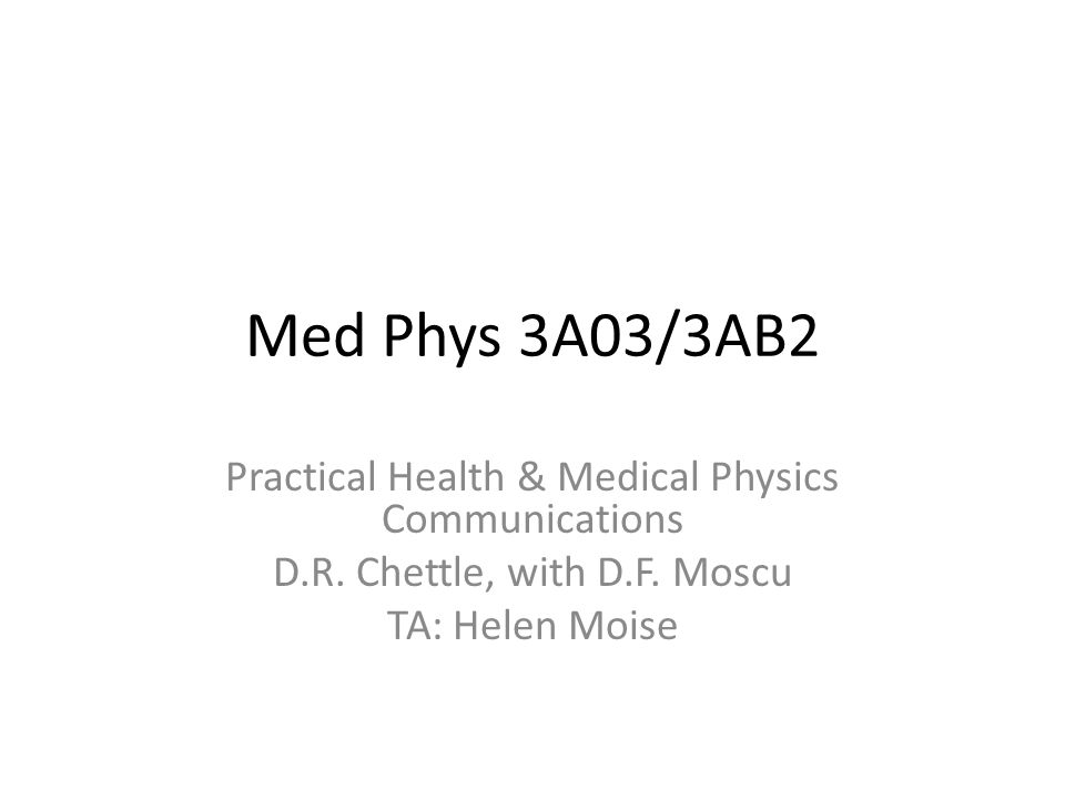 Med Phys 3A03/3AB2 Practical Health & Medical Physics Communications D.R.