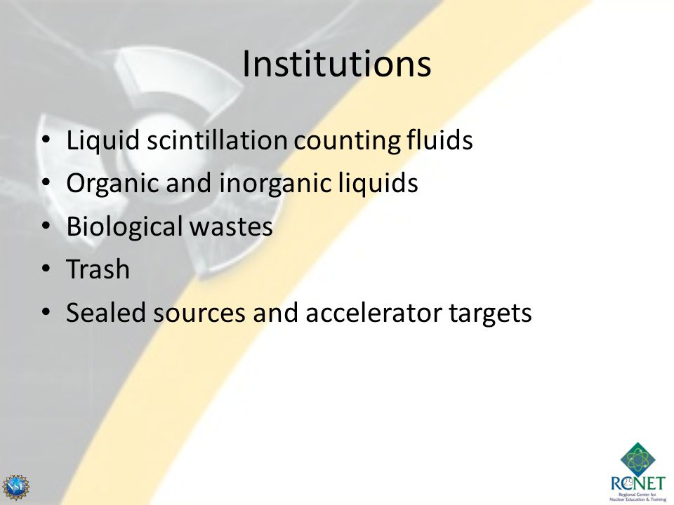 Institutions Liquid scintillation counting fluids Organic and inorganic liquids Biological wastes Trash Sealed sources and accelerator targets 29