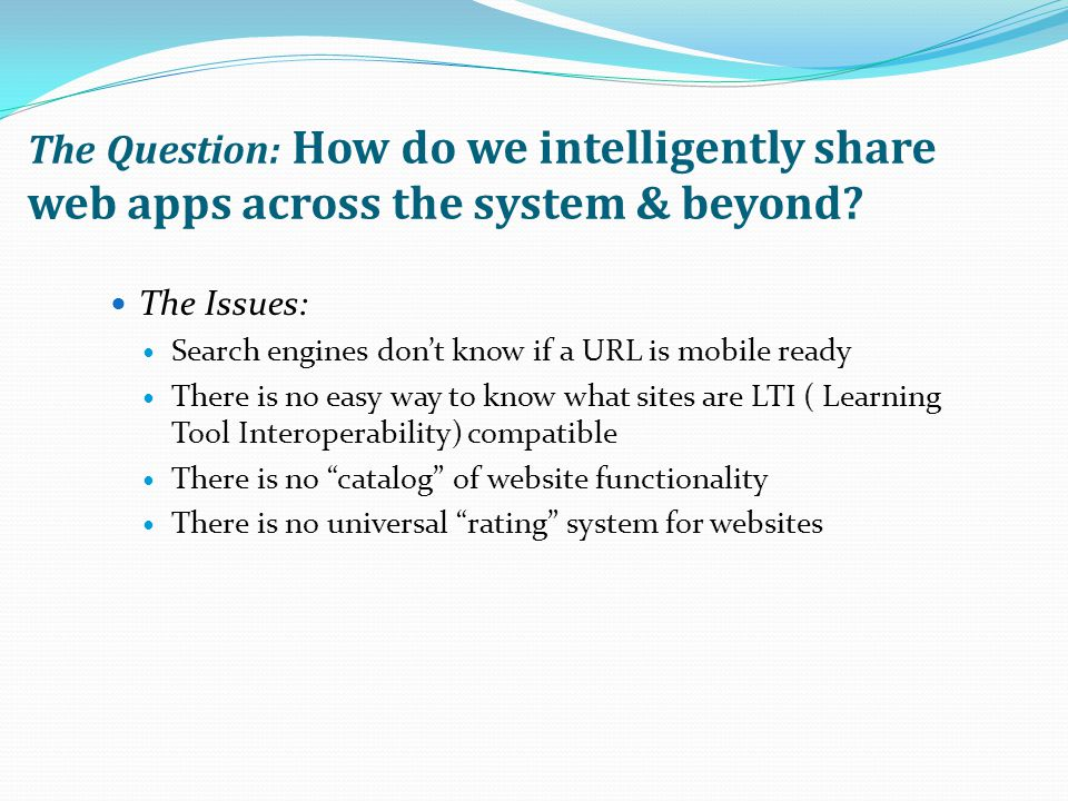 The Question: How do we intelligently share web apps across the system & beyond.