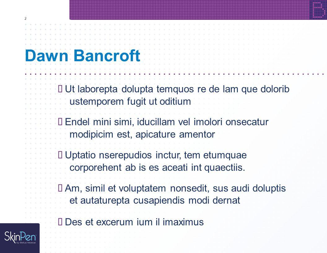 Dawn Bancroft Ut laborepta dolupta temquos re de lam que dolorib ustemporem fugit ut oditium Endel mini simi, iducillam vel imolori onsecatur modipici