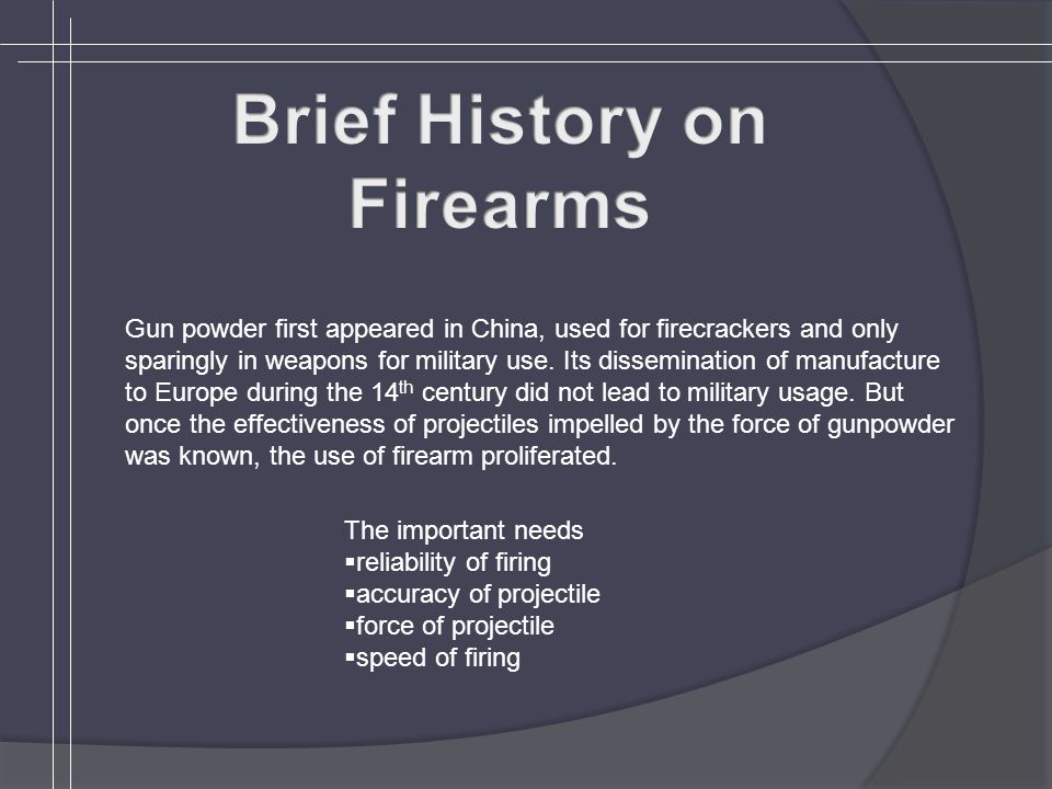 Gun powder first appeared in China, used for firecrackers and only sparingly in weapons for military use.