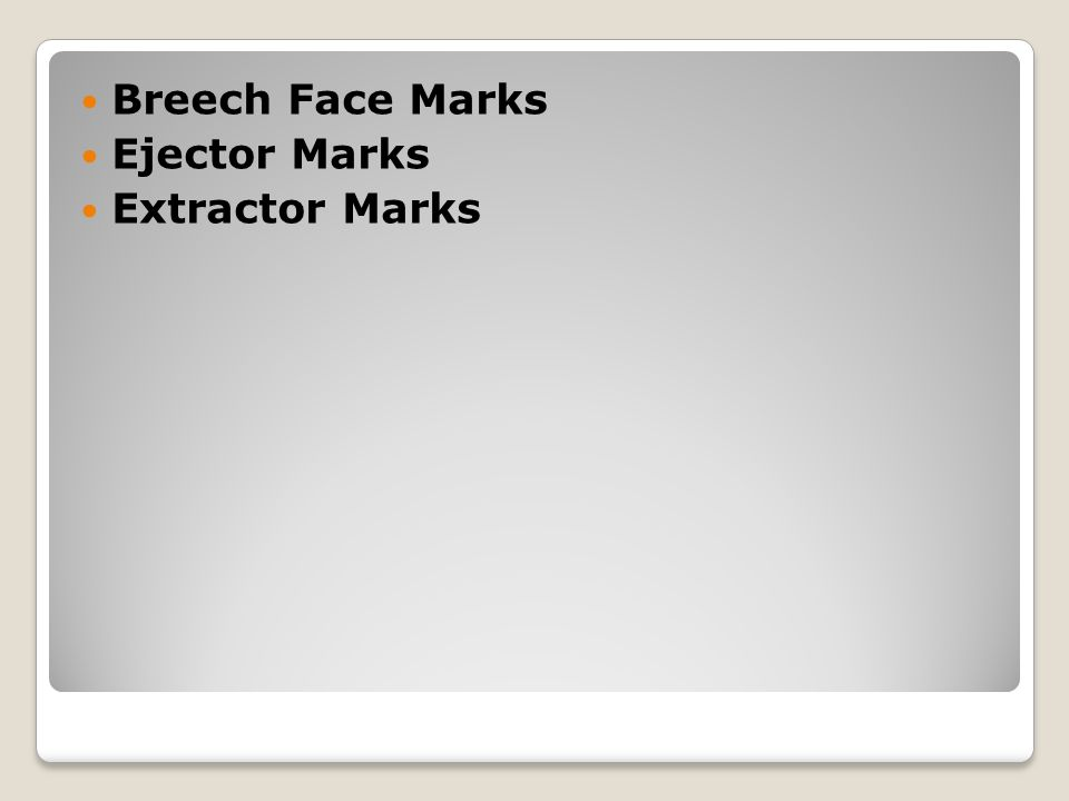 Breech Face Marks Ejector Marks Extractor Marks