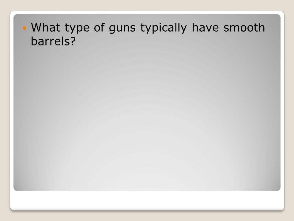 What type of guns typically have smooth barrels?