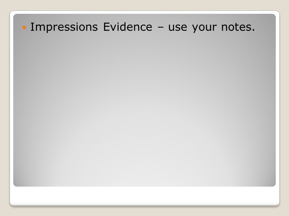 Impressions Evidence – use your notes.