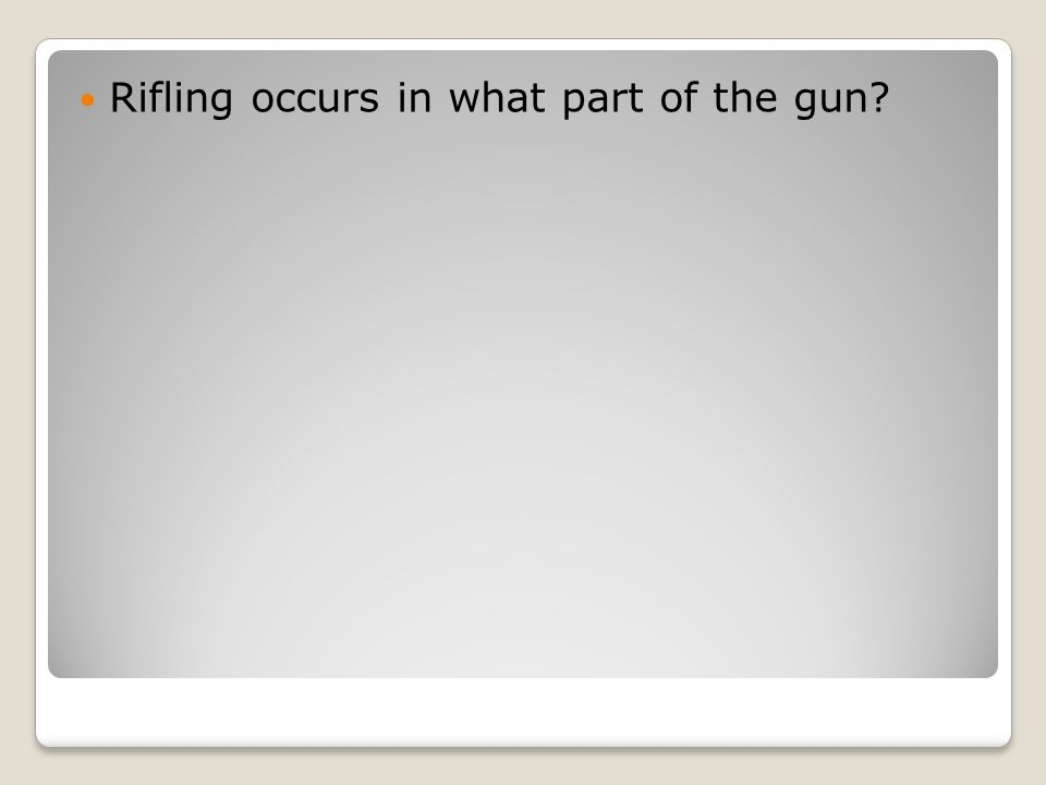 Rifling occurs in what part of the gun?