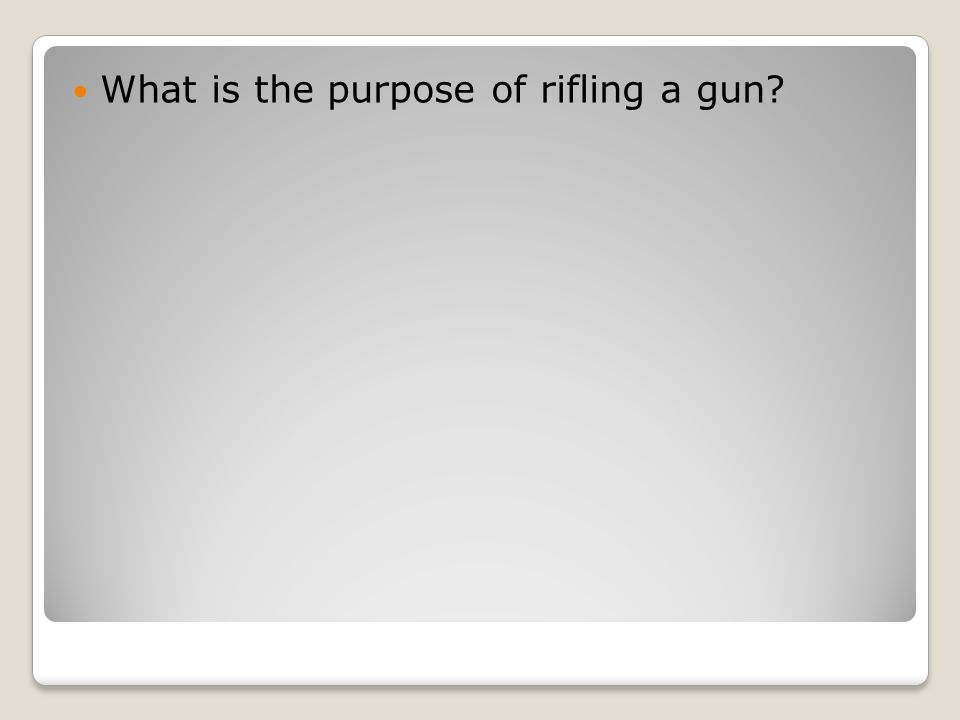 What is the purpose of rifling a gun?