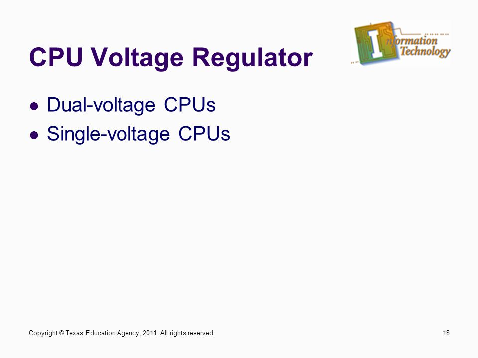 CPU Voltage Regulator Dual-voltage CPUs Single-voltage CPUs 18Copyright © Texas Education Agency, 2011.