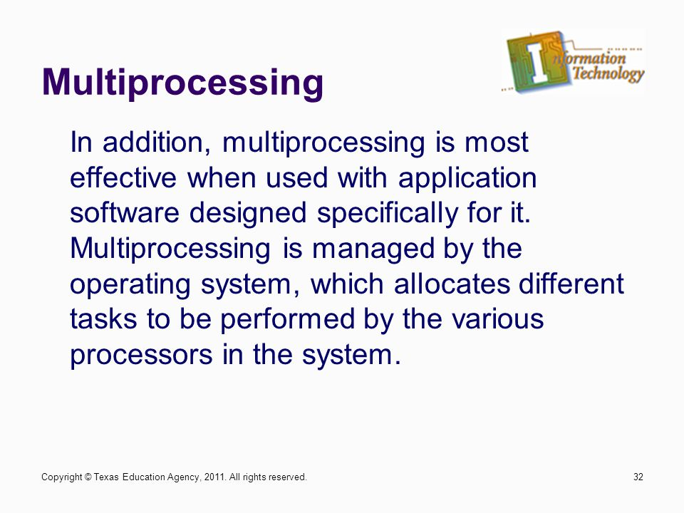 Multiprocessing 32 In addition, multiprocessing is most effective when used with application software designed specifically for it. Multiprocessing is