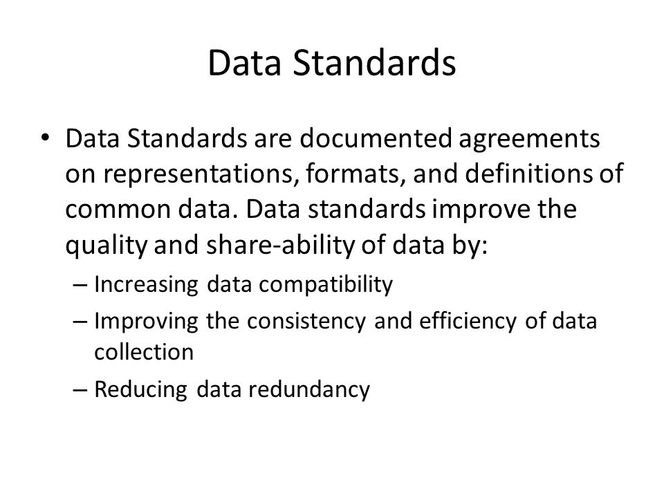 Data Standards Variable Names Expected values/content type Example: – Topic: Gender – Variable Name: Gen – Value: 0 = Female, 1=Male