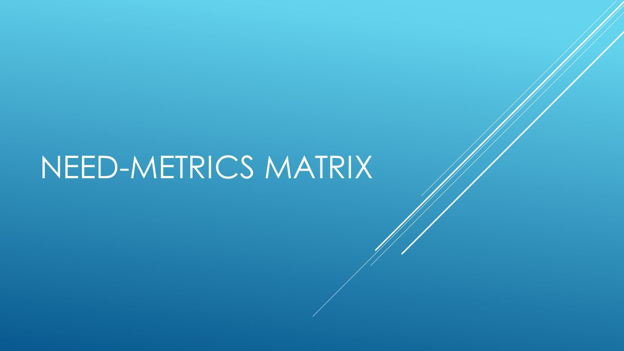 NEED-METRICS MATRIX