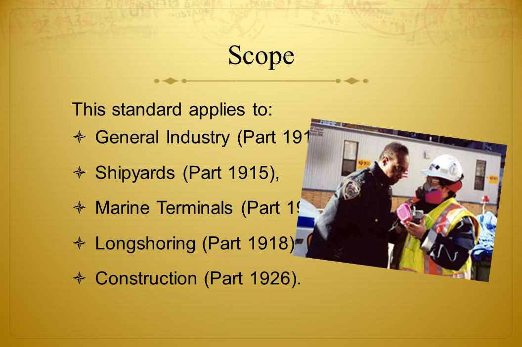 Scope General Industry (Part 1910), Shipyards (Part 1915), Marine Terminals (Part 1917), Longshoring (Part 1918), and Construction (Part 1926). This s