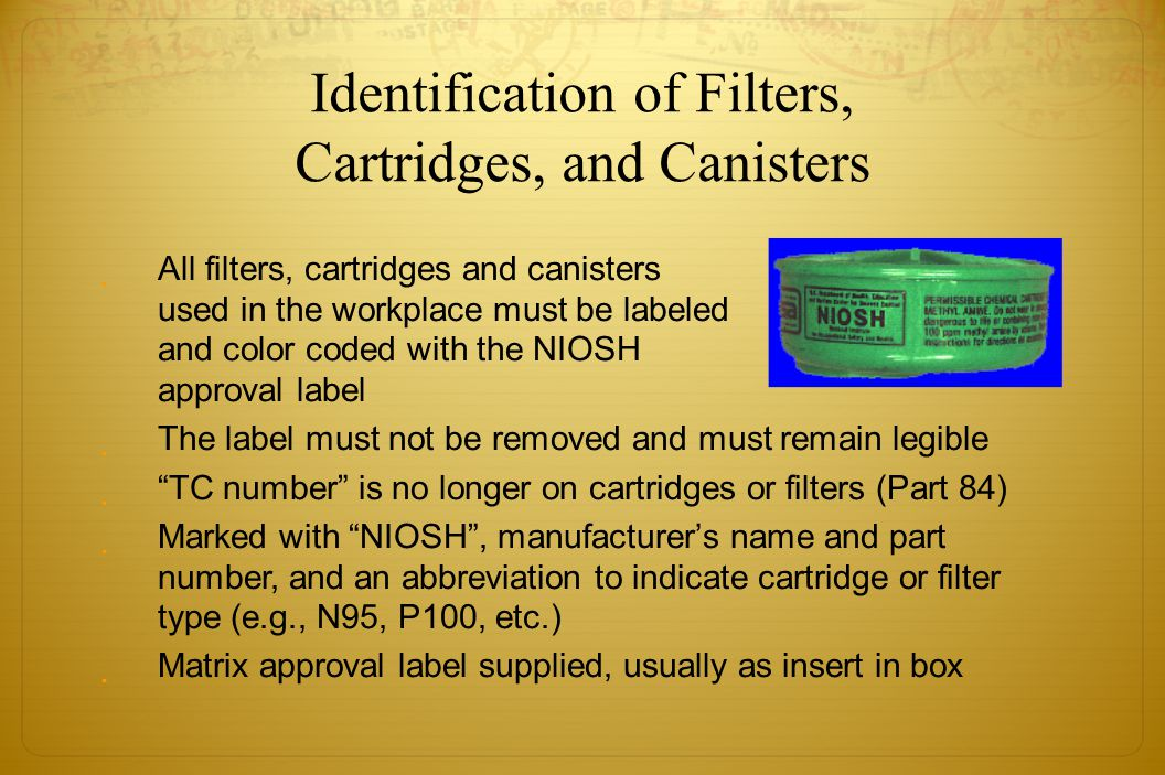 Identification of Filters, Cartridges, and Canisters !All filters, cartridges and canisters used in the workplace must be labeled and color coded with