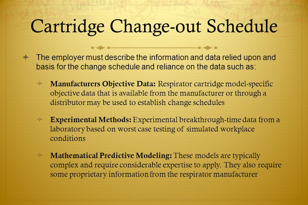 Cartridge Change-out Schedule The employer must describe the information and data relied upon and basis for the change schedule and reliance on the da