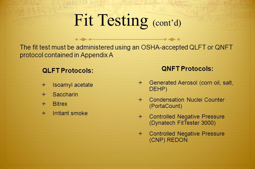 Fit Testing (contd) QLFT Protocols: Isoamyl acetate Saccharin Bitrex Irritant smoke QNFT Protocols: Generated Aerosol (corn oil, salt, DEHP) Condensat