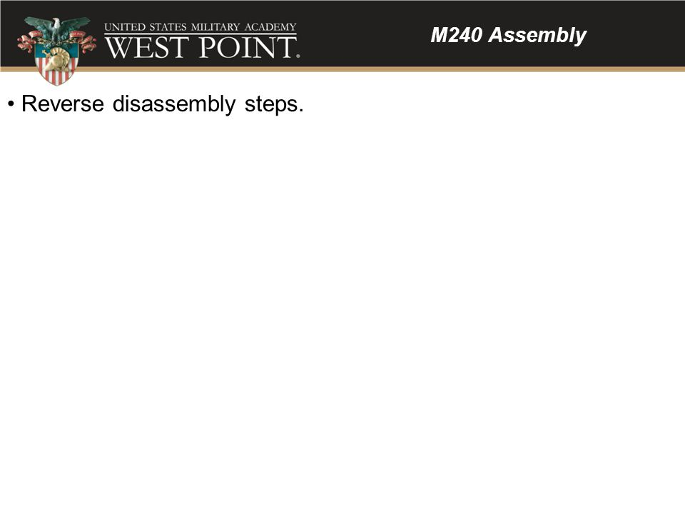 M240 Assembly Reverse disassembly steps.