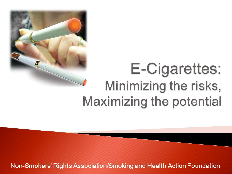All e-cigaretteswith and without nicotine should be subject to the same legal framework E-cigarettes should be subject to the same regulatory controls as tobacco products: cannot be sold to minors cannot be displayed in retail stores cannot be sold wherever tobacco sales are prohibited cannot be promoted except in adults-only venues and in direct mail to a named adult cannot be used in indoor public places & workplaces cannot be used on school grounds Non-Smokers Rights Association/Smoking and Health Action Foundation
