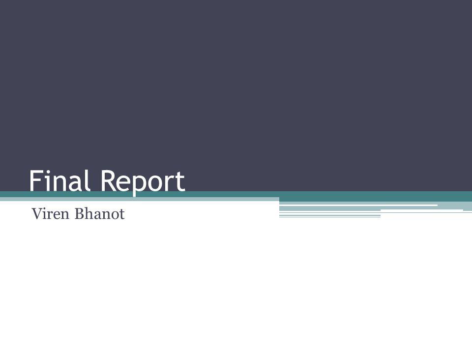 Final Report Viren Bhanot