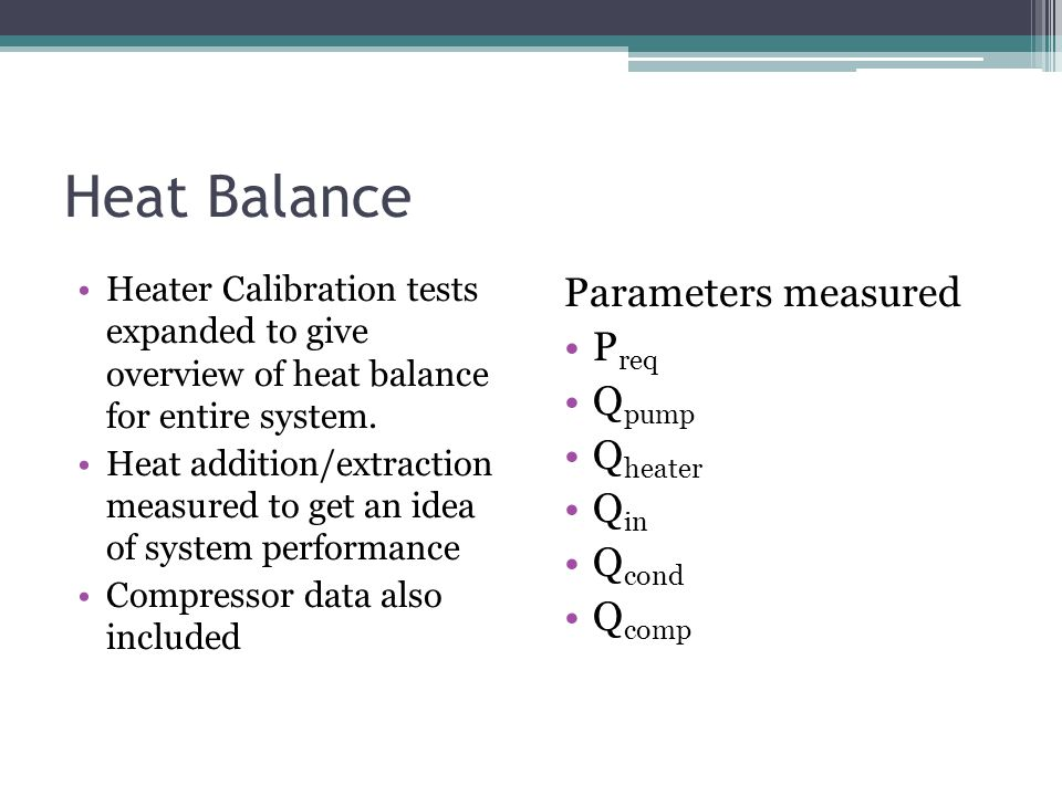 Heat Balance Heater Calibration tests expanded to give overview of heat balance for entire system. Heat addition/extraction measured to get an idea of