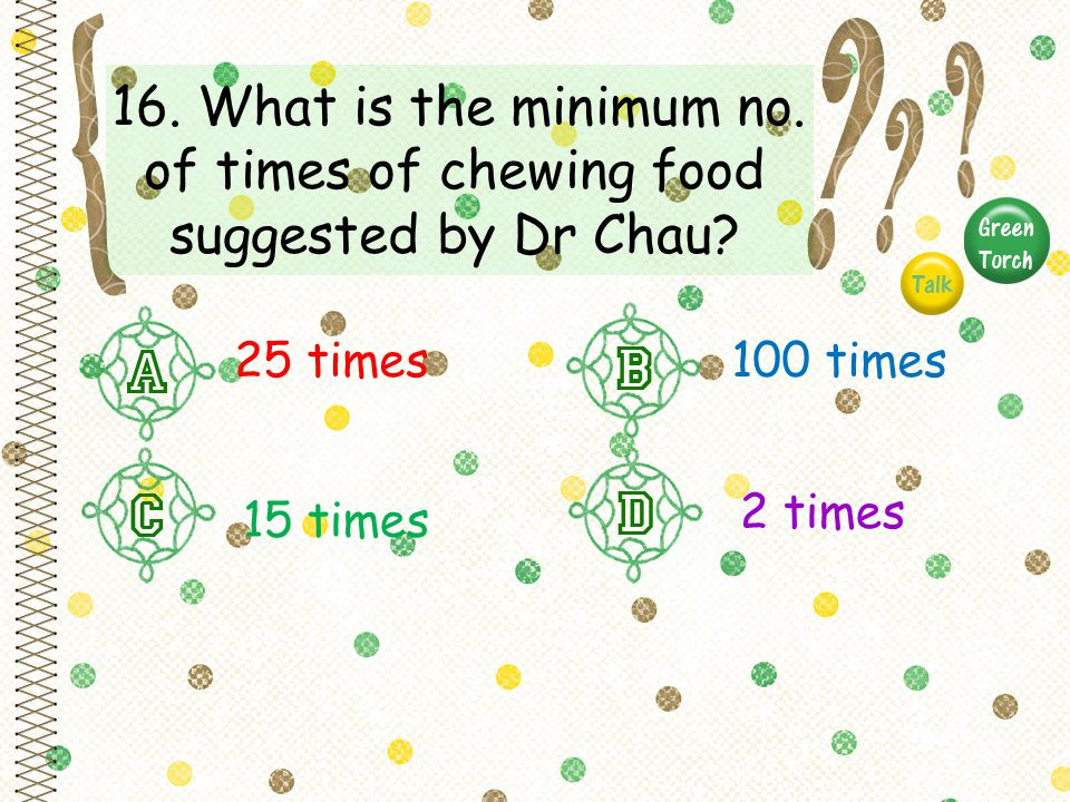 16. What is the minimum no. of times of chewing food suggested by Dr Chau.