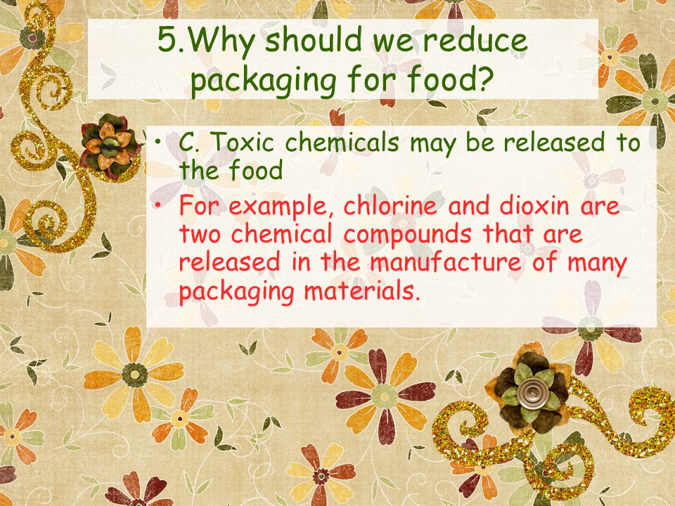 5.Why should we reduce packaging for food. C.