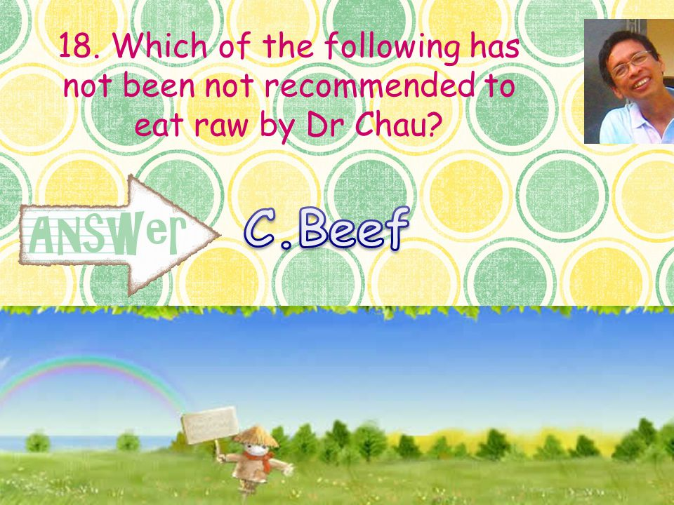 18. Which of the following has not been not recommended to eat raw by Dr Chau