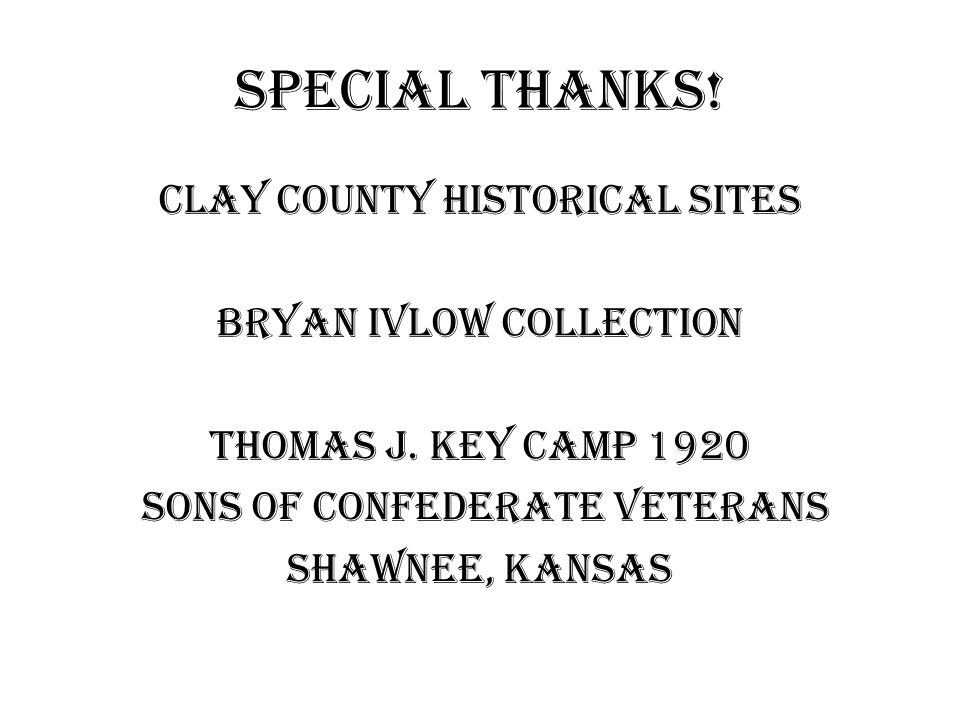 Special Thanks. Clay County Historical Sites Bryan Ivlow Collection Thomas J.