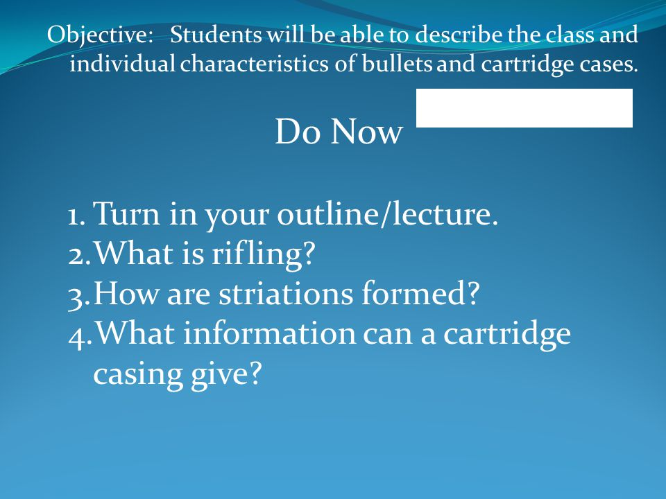 Objective: Students will be able to describe the class and individual characteristics of bullets and cartridge cases.