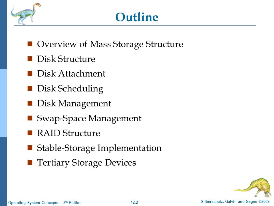 12.2 Silberschatz, Galvin and Gagne ©2009 Operating System Concepts – 8 th Edition Outline n Overview of Mass Storage Structure n Disk Structure n Dis