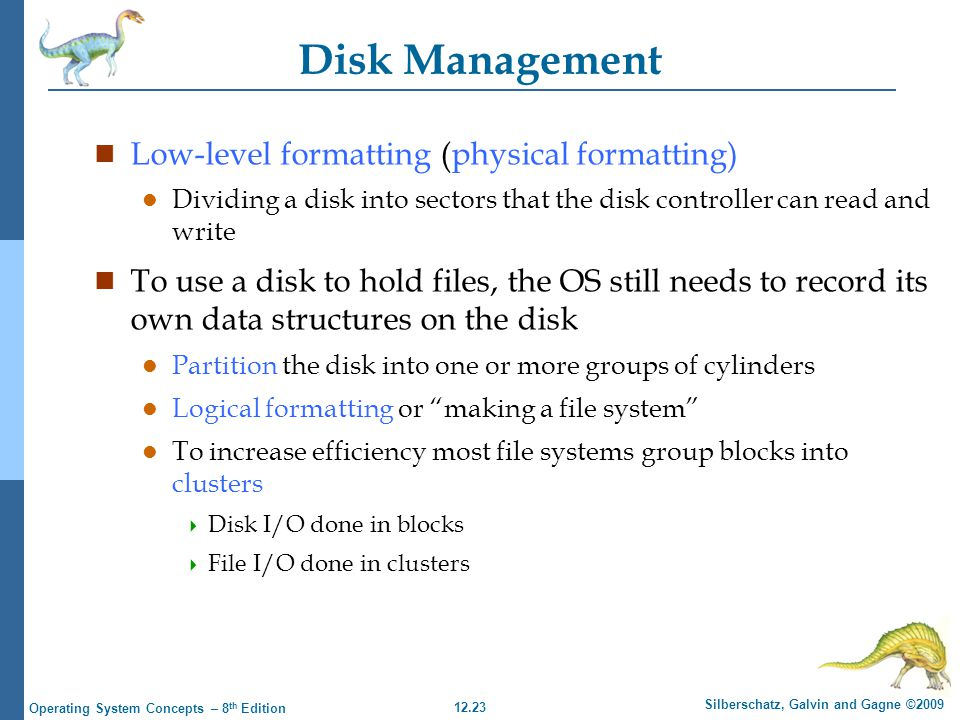 12.23 Silberschatz, Galvin and Gagne ©2009 Operating System Concepts – 8 th Edition Disk Management n Low-level formatting (physical formatting) l Div