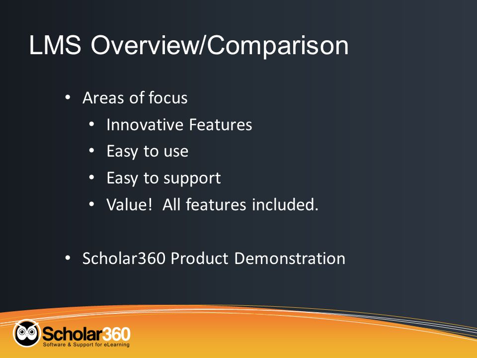LMS Overview/Comparison Areas of focus Innovative Features Easy to use Easy to support Value.