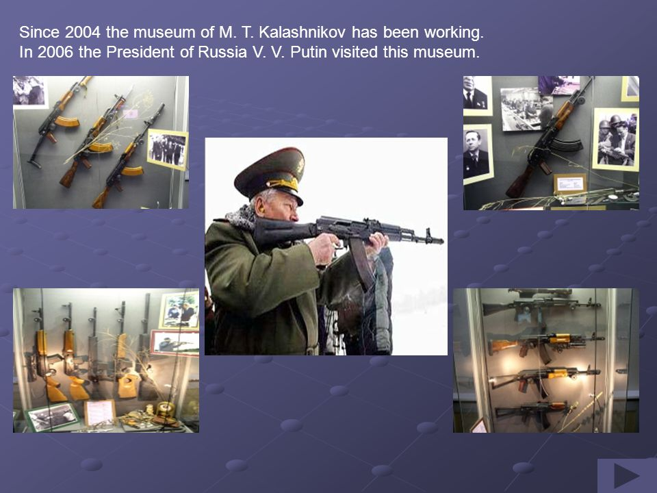 Since 2004 the museum of M. T. Kalashnikov has been working.