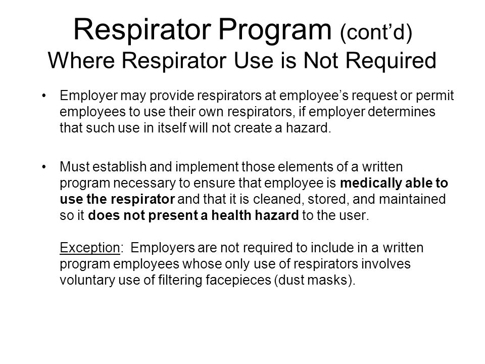 Respirator Program (contd) Where Respirator Use is Not Required Employer may provide respirators at employees request or permit employees to use their