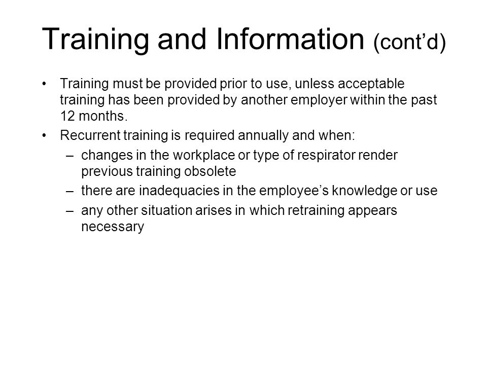 Training and Information (contd) Training must be provided prior to use, unless acceptable training has been provided by another employer within the p