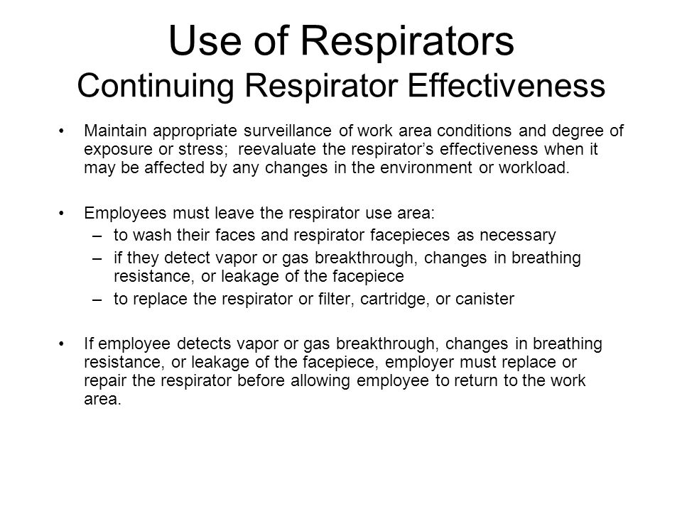 Use of Respirators Continuing Respirator Effectiveness Maintain appropriate surveillance of work area conditions and degree of exposure or stress; ree