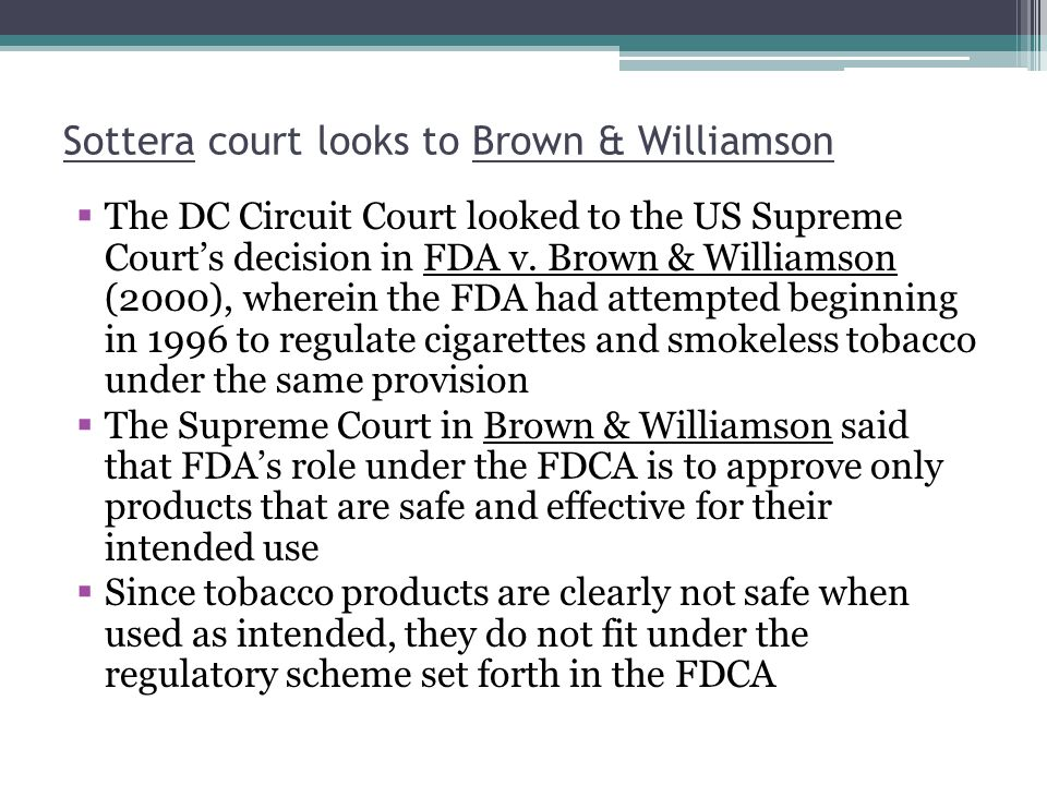Sottera court looks to Brown & Williamson The DC Circuit Court looked to the US Supreme Courts decision in FDA v.