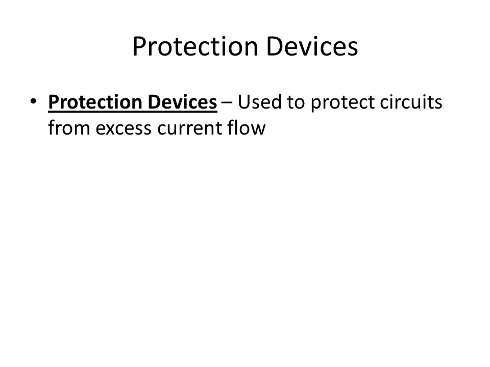 Protection Devices Protection Devices – Used to protect circuits from excess current flow