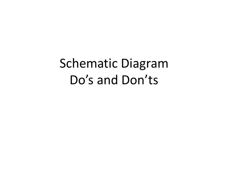 Schematic Diagram Dos and Donts