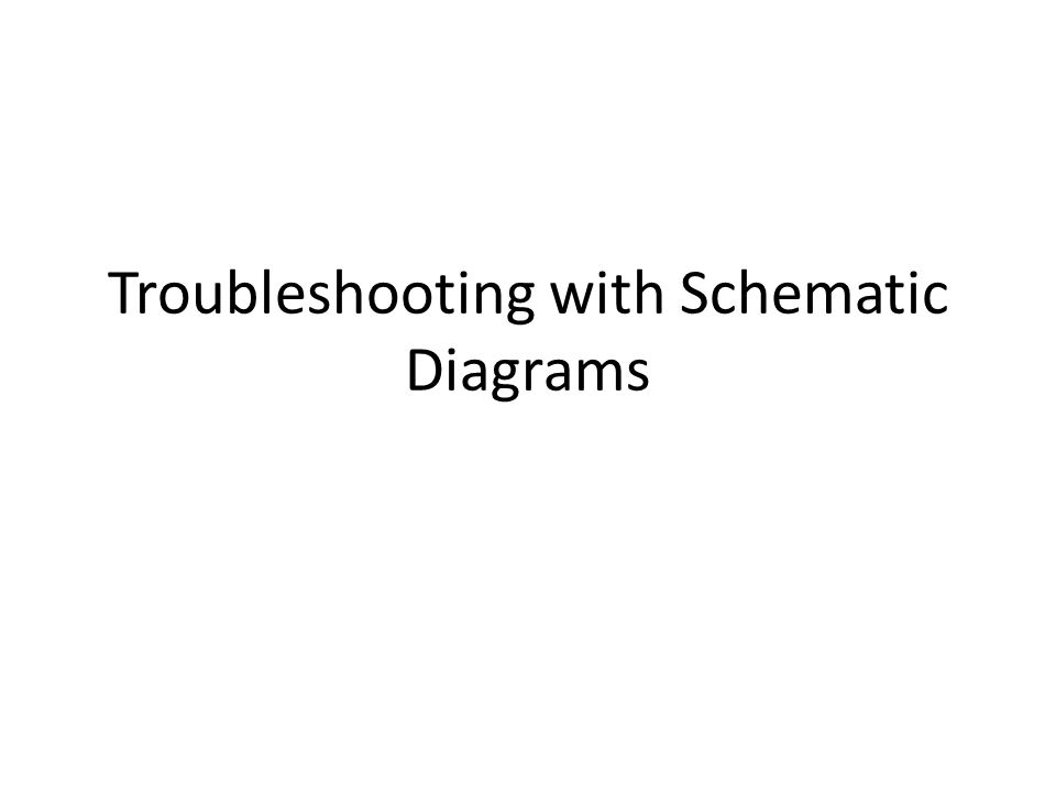 Troubleshooting with Schematic Diagrams