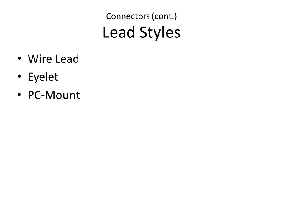 Connectors (cont.) Lead Styles Wire Lead Eyelet PC-Mount