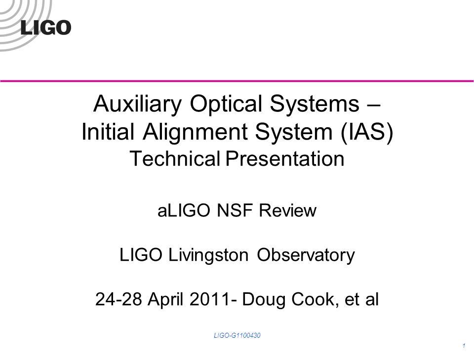 Auxiliary Optical Systems – Initial Alignment System (IAS) Technical Presentation aLIGO NSF Review LIGO Livingston Observatory 24-28 April 2011- Doug Cook, et al 1 LIGO-G1100430
