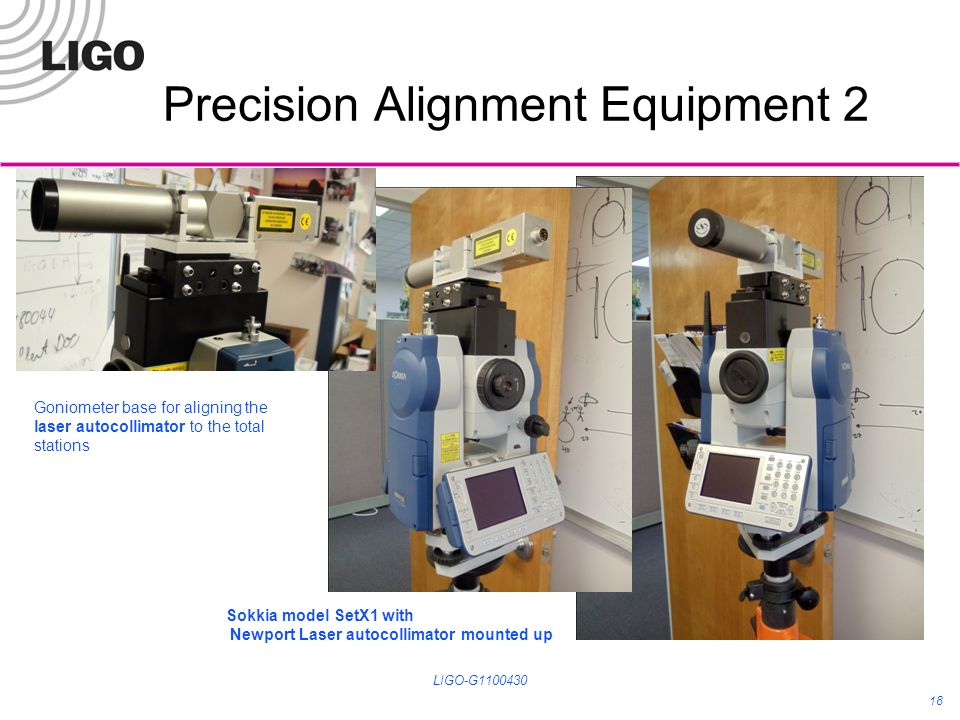 Precision Alignment Equipment 2 LIGO-G1100430 18 Sokkia model SetX1 with Newport Laser autocollimator mounted up Goniometer base for aligning the lase