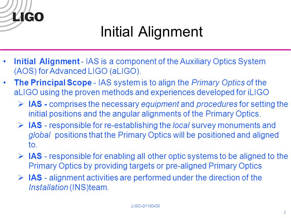 Approximate Alignment LIGO-G1100430 13 Approximate Alignment with Templates – For the larger suspension assemblies, templates are installed on the optics table using appropriate tapped holes in the table surface.