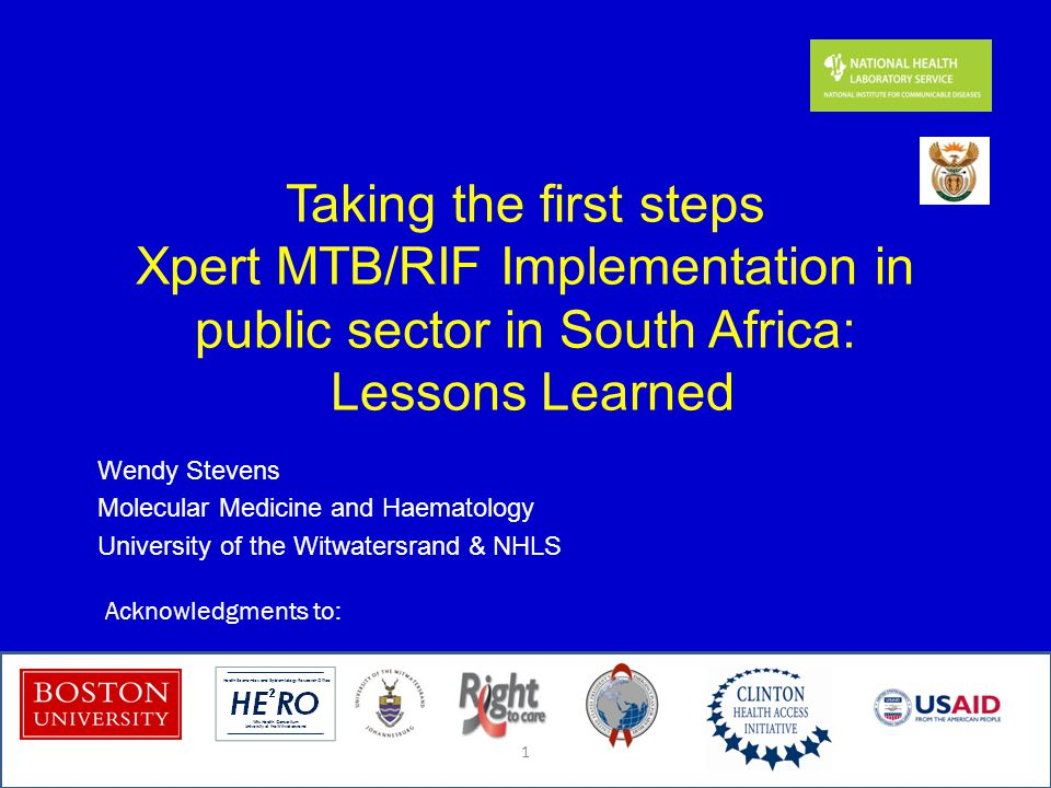 Taking the first steps Xpert MTB/RIF Implementation in public sector in South Africa: Lessons Learned Wendy Stevens Molecular Medicine and Haematology