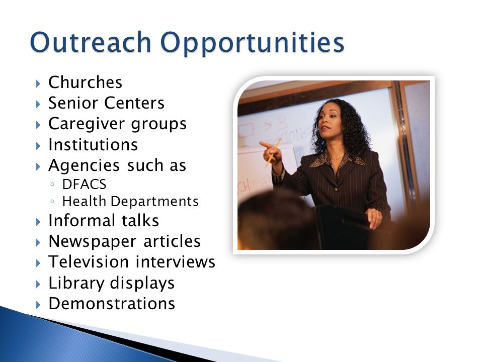 Churches Senior Centers Caregiver groups Institutions Agencies such as DFACS Health Departments Informal talks Newspaper articles Television interviews Library displays Demonstrations