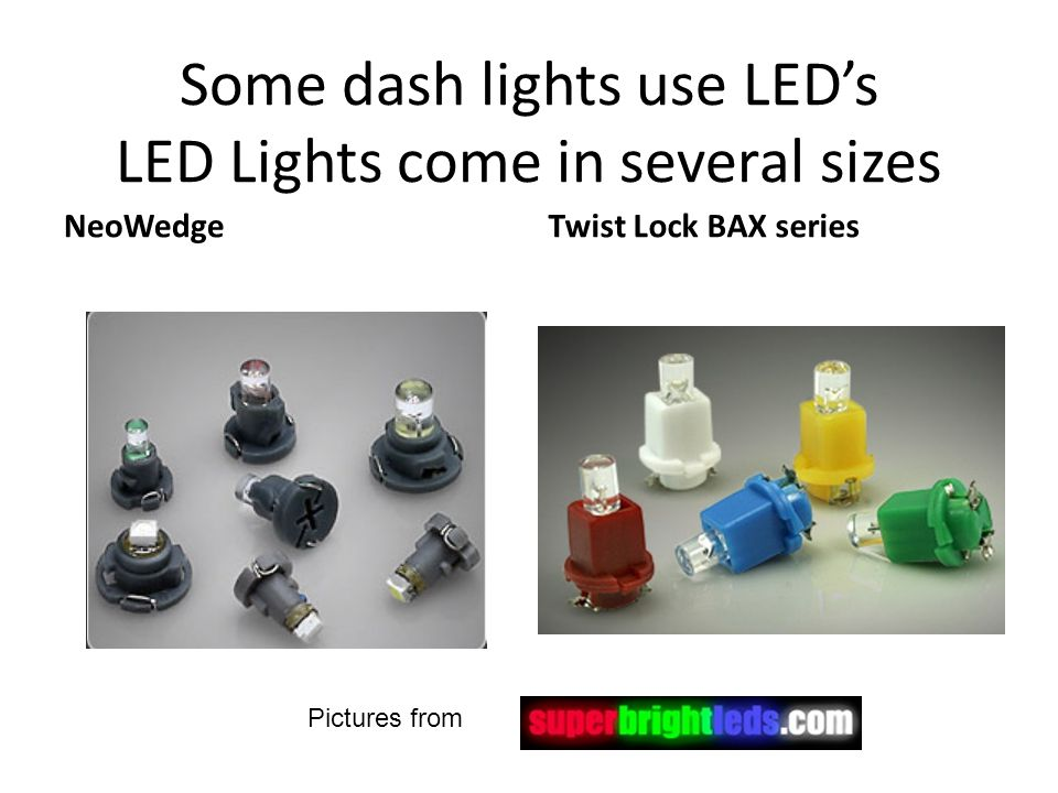 Some dash lights use LEDs LED Lights come in several sizes NeoWedgeTwist Lock BAX series Pictures from